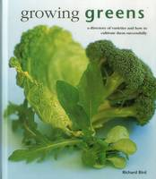Bird, Richard - Growing Greens: A Directory Of Varieties And How To Cultivate Them Successfully - 9780754831402 - V9780754831402