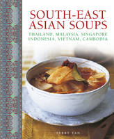 Tan, Terry - South-East Asian Soups: Thailand, Malaysia, Singapore, Indonesia, Vietnam, Cambodia - 9780754831778 - V9780754831778