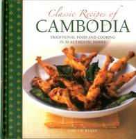 Basan, Ghillie - Classic Recipes of Cambodia: Traditional Food And Cooking In 25 Authentic Dishes - 9780754832317 - V9780754832317