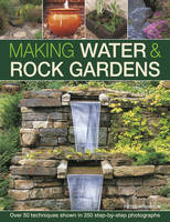 Robinson, Peter - Making Water & Rock Gardens: Over 50 Techniques Shown In 350 Step-By-Step Photographs - 9780754832324 - V9780754832324