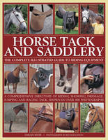 Muir, Sarah - Horse Tack and Saddlery: The Complete Illustrated Guide To Riding Equipment - 9780754832362 - V9780754832362
