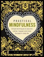 Davies, Kim - Practical Mindfulness: Simple Techniques To Become Calmer, Happier And More Focused In Daily Life - 9780754832416 - V9780754832416