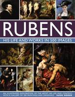 Hodge, Susie - Rubens: His Life and Works: An Illustrated Exploration Of The Artist, His Life And Context, With A Gallery Of 300 Paintings And Drawings - 9780754832898 - V9780754832898