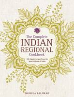 Baljekar, Mridula - The Complete Indian Regional Cookbook: 300 Classic Recipes From The Great Regions Of India - 9780754833598 - V9780754833598