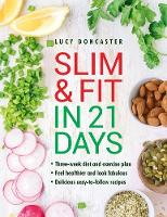 Doncaster, Lucy - Slim & Fit in 21 Days: Three-week diet and exercise plan * Feel healthier and look fabulous * Easy-to-follow with delicious recipes - 9780754834380 - 9780754834380