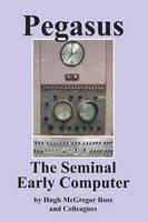 Ross, Hugh McGregor - Pegasus the Early Seminal Computer - 9780755214822 - V9780755214822