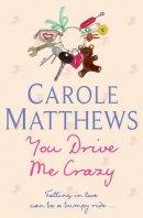 Matthews, Carole - YOU DRIVE ME CRAZY - 9780755309962 - KRA0003312