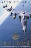 Parker, John - Strike Command: The Inside Story of the RAF's Warfare Heroes - 9780755310593 - KT00002110