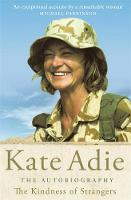 Adie, Kate - The Kindness of Strangers:  The Autobiography - 9780755310739 - KRF0012676