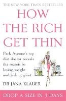DR DR JANA KLAUER - HOW THE RICH GET THIN: PARK AVENUE'S TOP DIET DOCTOR REVEALS THE SECRETS TO LOSING WEIGHT AND FEELING GREAT - 9780755316182 - V9780755316182