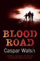 Walsh, Casper - Blood Road - 9780755317516 - V9780755317516