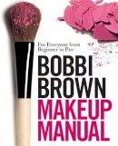 Brown, Bobbi - Bobbi Brown Makeup Manual: For Everyone from Beginner to Pro - 9780755318476 - V9780755318476