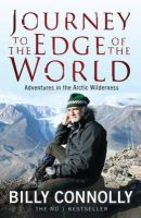 Billy Connolly - Journey to the Edge of the World: Adventures in the Arctic Wilderness - 9780755319022 - V9780755319022