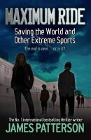 Patterson, James - Saving the World and Other Extreme Sports (Maximum Ride) - 9780755322022 - V9780755322022
