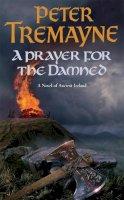 Peter Tremayne - A Prayer for the Damned - 9780755328376 - V9780755328376
