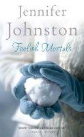 Johnston, Jennifer - Foolish Mortals - 9780755330522 - KSS0005280