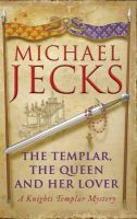 Jecks, Michael - The Templar, the Queen and Her Lover - 9780755332847 - V9780755332847