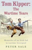 Sale, Peter - Tom Kipper: The Wartime Years - 9780755336791 - KLN0014208
