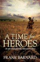Barnard, Frank - A Time for Heroes - 9780755338955 - V9780755338955