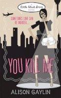 Gaylin, Alison - You Kill Me - 9780755348039 - KRF0028099