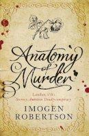Imogen Robertson - Anatomy of Murder. Imogen Robertson - 9780755348442 - V9780755348442