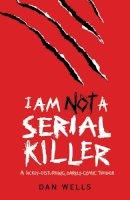 Dan Wells - I am Not a Serial Killer - 9780755348817 - V9780755348817