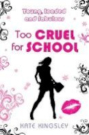 Kate Kingsley - Too Cruel for School (Young Loaded & Fabulous) - 9780755359844 - V9780755359844