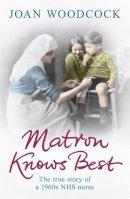 Joan Woodcock - Matron Knows Best - 9780755361502 - V9780755361502