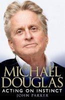 Parker, John - Michael Douglas: Acting on Instinct - 9780755362561 - V9780755362561