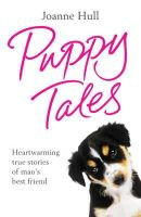 Hull, Joanne - Puppy Tales: Heartwarming True Stories of Man's Best Friend - 9780755362585 - KTG0005549
