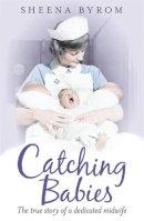 Byrom, Sheena - Catching Babies - 9780755362721 - V9780755362721