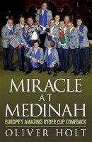 Holt, Oliver - Miracle at Medinah: Europe's Amazing Ryder Cup Comeback - 9780755364848 - V9780755364848
