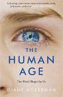 Ackerman, Diane - The Human Age: The World Shaped by Us - 9780755365012 - V9780755365012