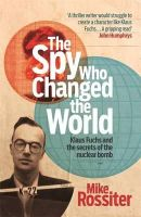 Rossiter, Mike - SPY WHO CHANGED THE WORLD - 9780755365654 - V9780755365654