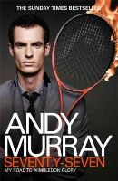 Murray, Andy - Andy Murray: Seventy-seven: My Road to Wimbledon Glory - 9780755365975 - V9780755365975