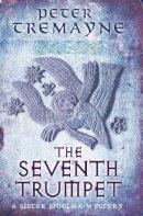 Tremayne, Peter - The Seventh Trumpet (Sister Fidelma Mysteries 23) - 9780755377510 - V9780755377510
