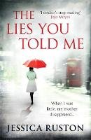Ruston, Jessica - The Lies You Told Me - 9780755383641 - V9780755383641