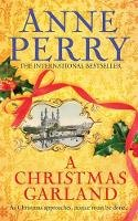 Perry, Anne - A Christmas Garland: As Christmas approaches, justice must be done... (Christmas Novellas 10) - 9780755397242 - V9780755397242
