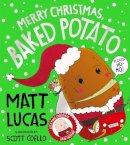 Lucas, Matt - Merry Christmas, Baked Potato - 9780755501809 - 9780755501809