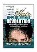 Harris, James, Marritt, Emanuel - Hair Replacement Revolution: A Consumers Guide to Effective Hair Replacement Techniques - 9780757000041 - KTJ0002796