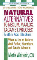 Whittekin, Martie - Natural Alternatives to Nexium, Maalox, Tagamet, Prilosec & Other Acid Blockers: What to Use to Relieve Acid Reflux, Heartburn, and Gastric Ailments - 9780757002106 - V9780757002106