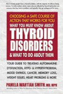 Smith MD, Pamela Wartian - What You Must Know About Thyroid Disorders & What to Do About Them: Your Guide to Treating Autoimmune Dysfunction, Hypo- and Hyperthyroidism, Mood ... Loss, Weight Issues, Heart Pr - 9780757004247 - V9780757004247
