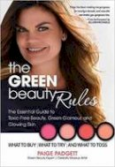 Padgett, Paige - The Green Beauty Rules: The Essential Guide to Toxic-Free Beauty, Green Glamour, and Glowing Skin - 9780757318702 - V9780757318702