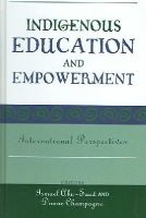 Ismael Abu-Saad, Duane Champagne - Indigenous Education and Empowerment: International Perspectives (Contemporary Native American Communities) - 9780759108943 - V9780759108943