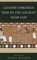 . Ed(s): Bolger, Diane - Gender Through Time in the Ancient Near East - 9780759110922 - V9780759110922