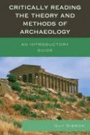 Gibbon, Guy - Critically Reading the Theory and Methods of Archaeology - 9780759123403 - V9780759123403