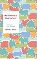 Brettell Southern Methodist University, Caroline B. - Anthropological Conversations: Talking Culture across Disciplines - 9780759123823 - V9780759123823