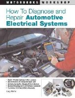 Martin, Tracy - How to Diagnose and Repair Automotive Electrical Systems - 9780760320990 - V9780760320990