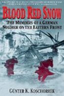 Koschorrek, Gunter K. - Blood Red Snow: The Memoirs of a German Soldier on the Eastern Front - 9780760321980 - V9780760321980