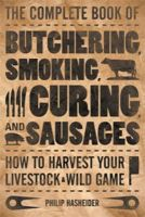 Philip Hasheider - The Complete Book of Butchering, Smoking, Curing, and Sausage Making: How to Harvest Your Livestock & Wild Game - 9780760337820 - V9780760337820